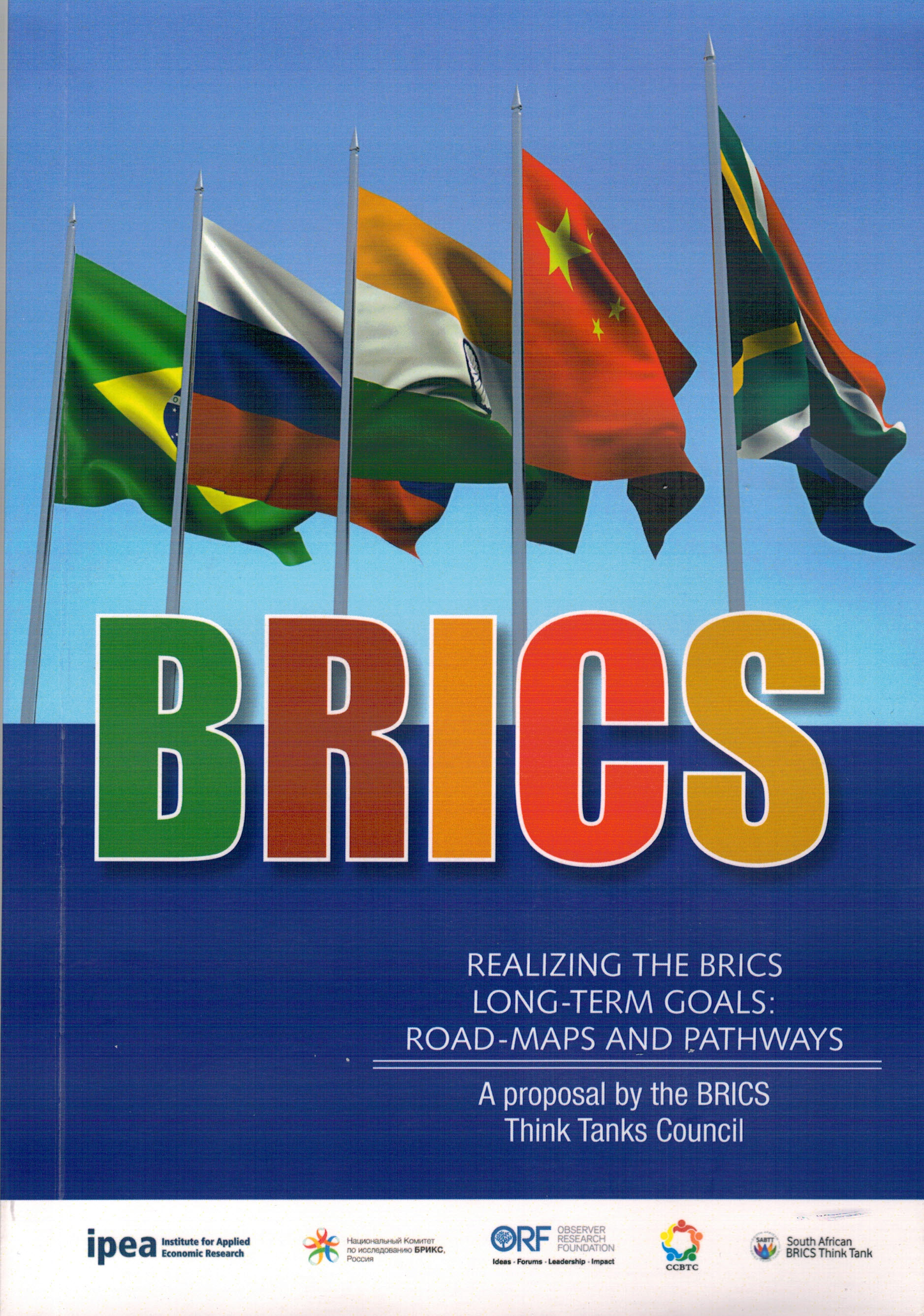 Realizing the brics long term goals. road maps and pathways. a proposal by the brics think tanks council.